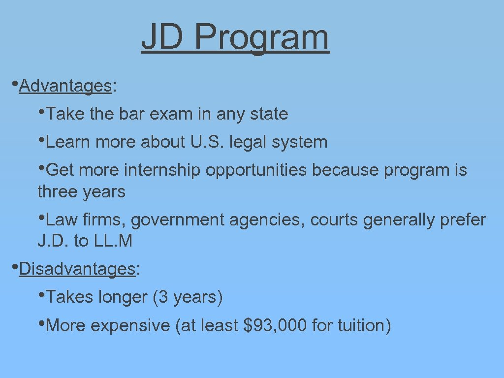 JD Program • Advantages: • Take the bar exam in any state • Learn