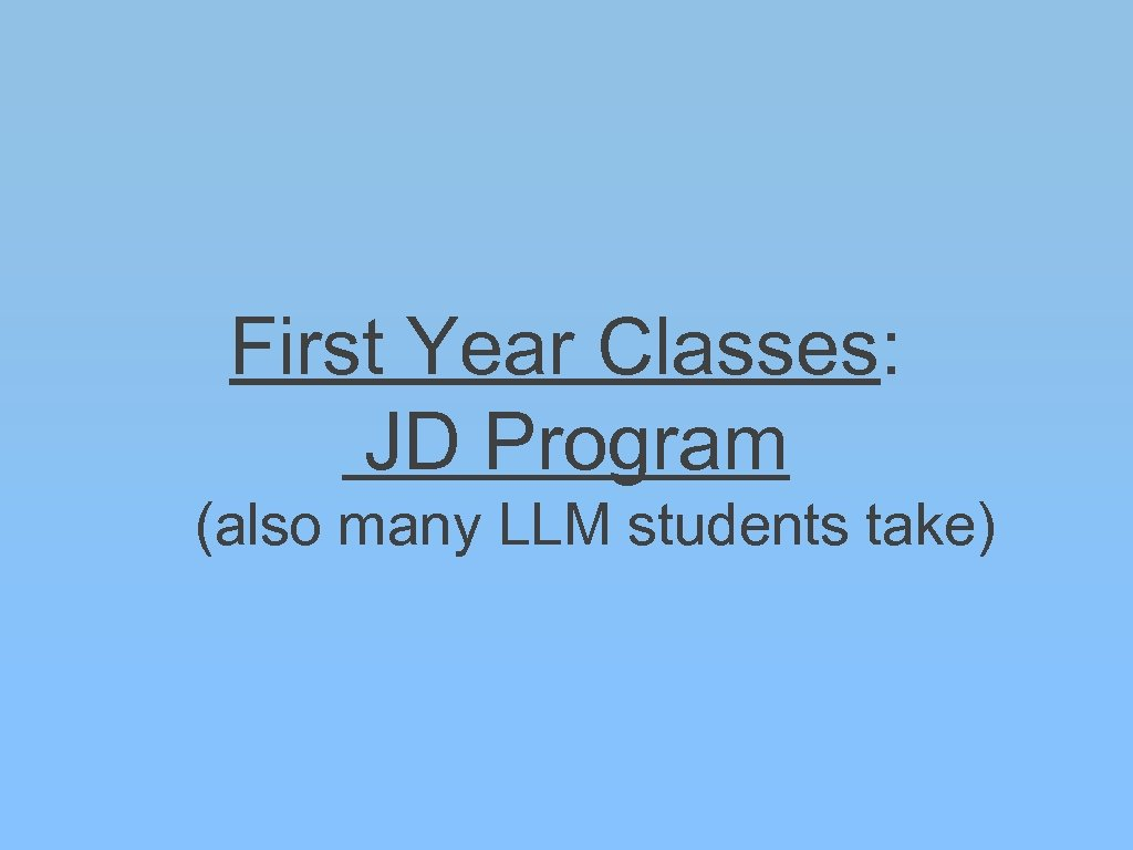 First Year Classes: JD Program (also many LLM students take)