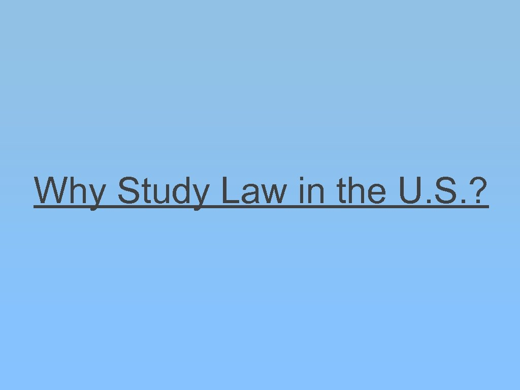 Why Study Law in the U. S. ?