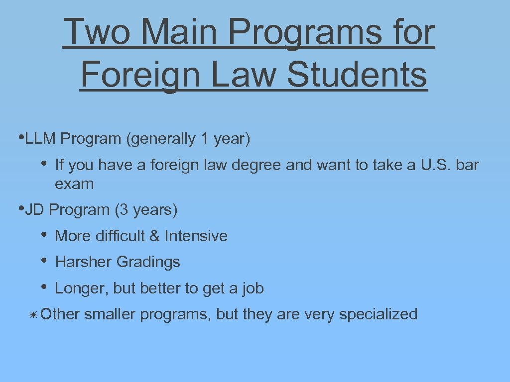 Two Main Programs for Foreign Law Students • LLM Program (generally 1 year) •