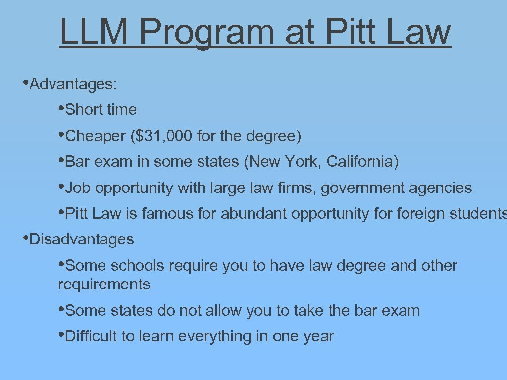LLM Program at Pitt Law • Advantages: • Short time • Cheaper ($31, 000