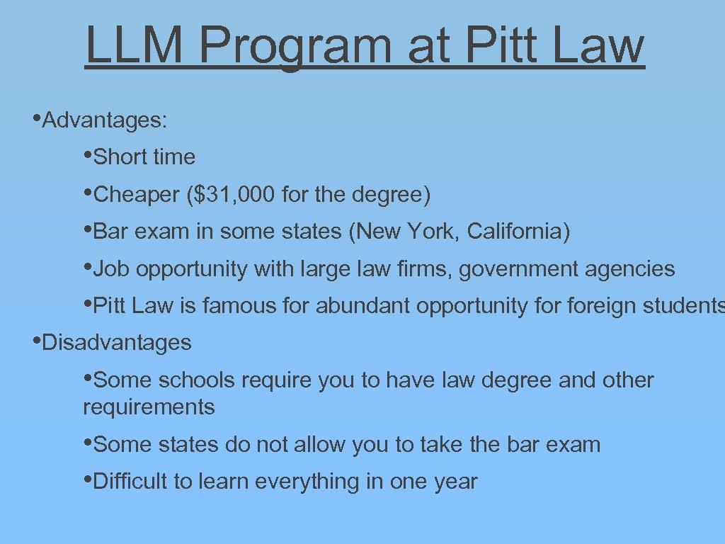 LLM Program at Pitt Law • Advantages: • Short time • Cheaper ($31, 000