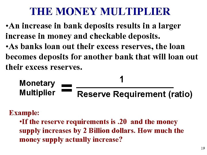 THE MONEY MULTIPLIER • An increase in bank deposits results in a larger increase
