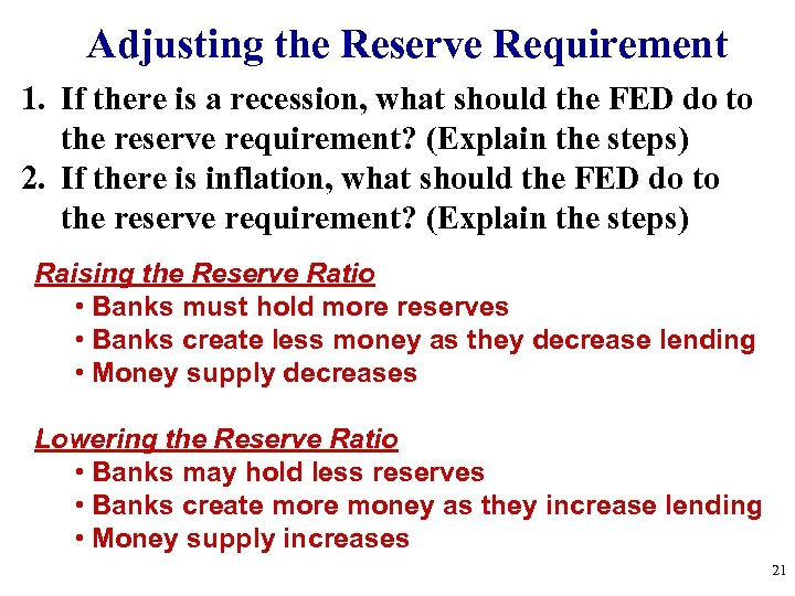 Adjusting the Reserve Requirement 1. If there is a recession, what should the FED