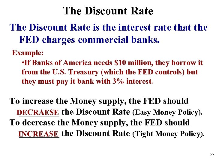 The Discount Rate is the interest rate that the FED charges commercial banks. Example: