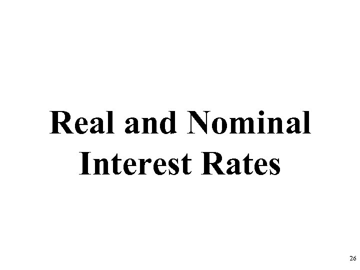 Real and Nominal Interest Rates 26
