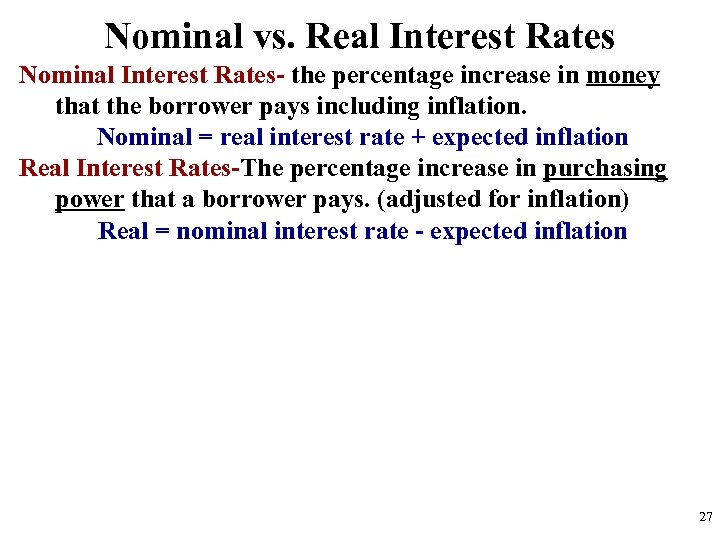 Nominal vs. Real Interest Rates Nominal Interest Rates- the percentage increase in money that