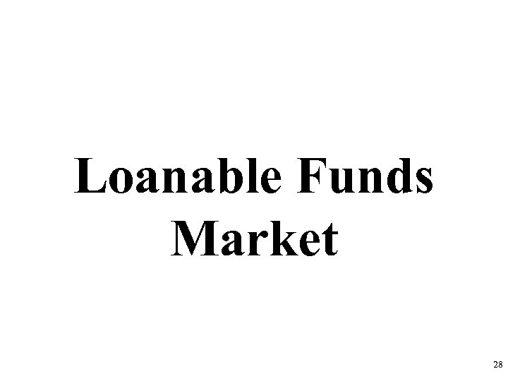 Loanable Funds Market 28