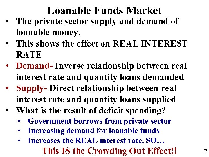 Loanable Funds Market • The private sector supply and demand of loanable money. •
