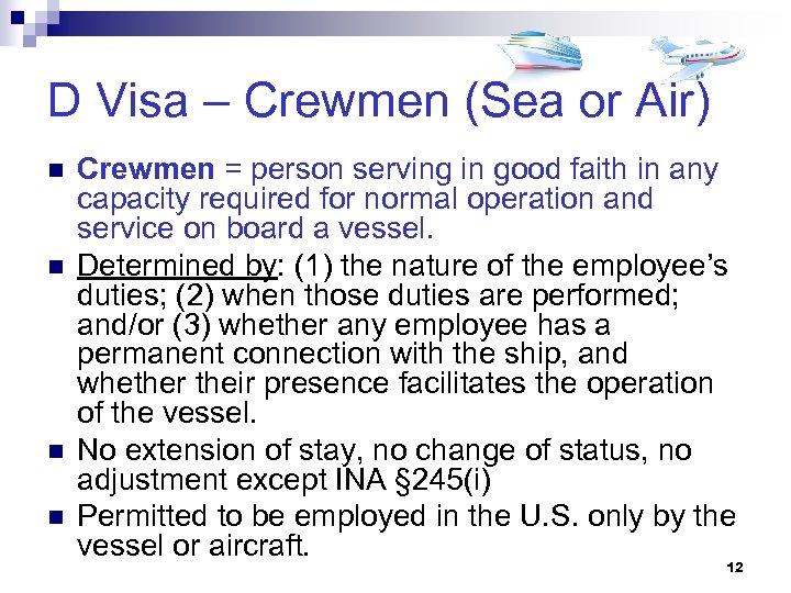 D Visa – Crewmen (Sea or Air) n n Crewmen = person serving in