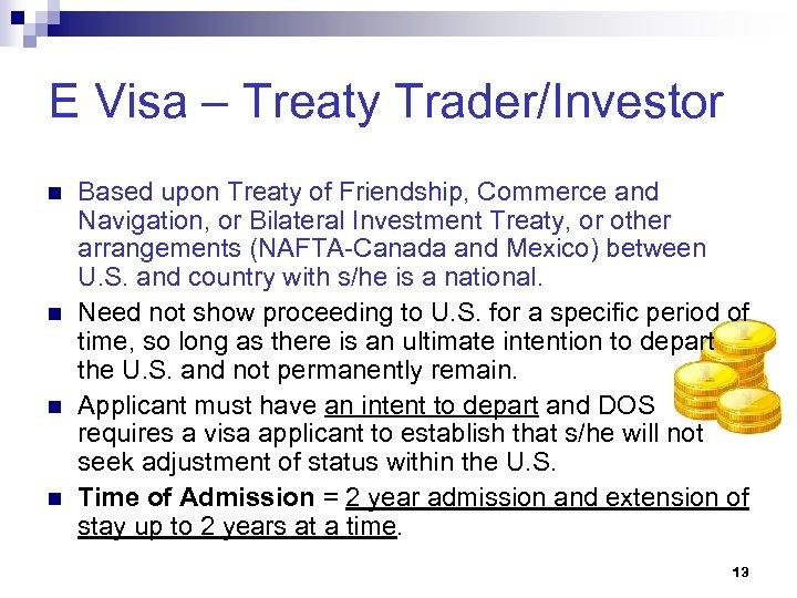 E Visa – Treaty Trader/Investor n n Based upon Treaty of Friendship, Commerce and