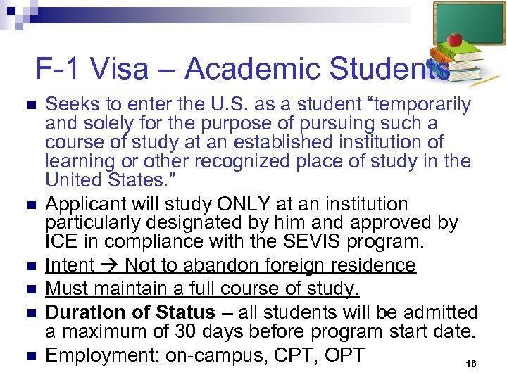 F-1 Visa – Academic Students n n n Seeks to enter the U. S.