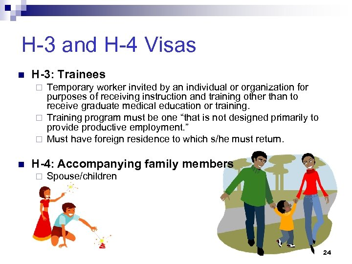 H-3 and H-4 Visas n H-3: Trainees Temporary worker invited by an individual or