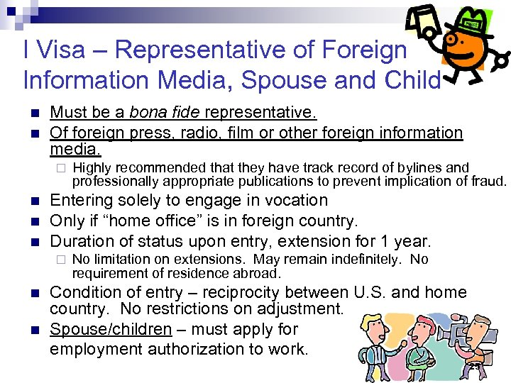 I Visa – Representative of Foreign Information Media, Spouse and Child n n Must