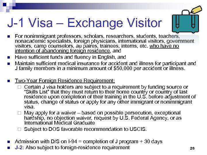 J-1 Visa – Exchange Visitor n n n For nonimmigrant professors, scholars, researchers, students,