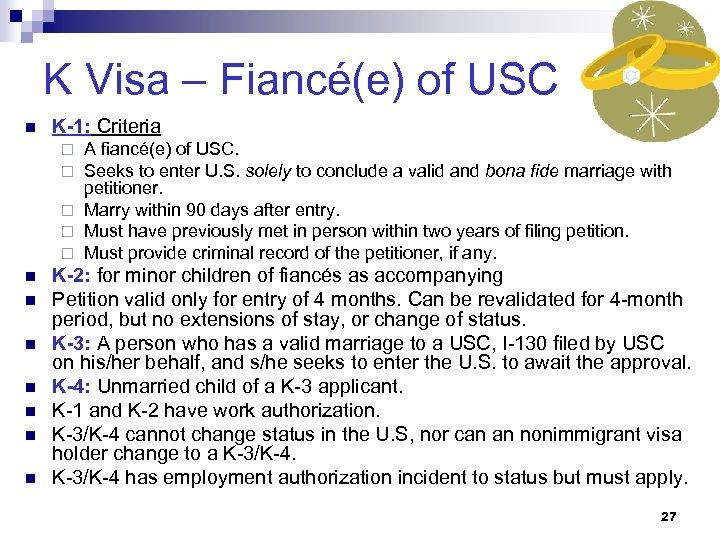 K Visa – Fiancé(e) of USC n K-1: Criteria A fiancé(e) of USC. Seeks