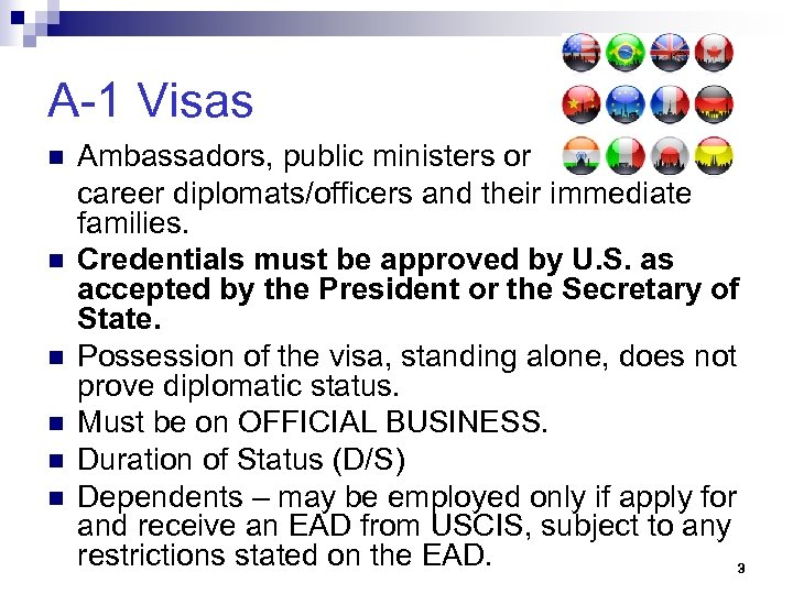 A-1 Visas n n n Ambassadors, public ministers or career diplomats/officers and their immediate