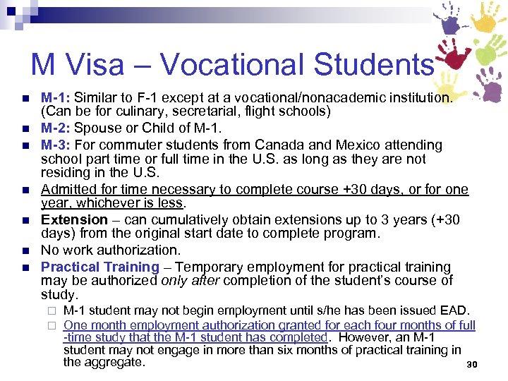 M Visa – Vocational Students n n n n M-1: Similar to F-1 except