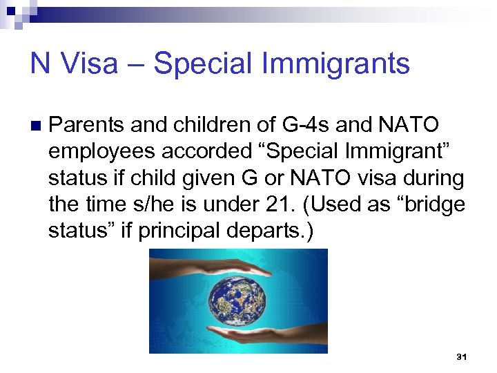 N Visa – Special Immigrants n Parents and children of G-4 s and NATO