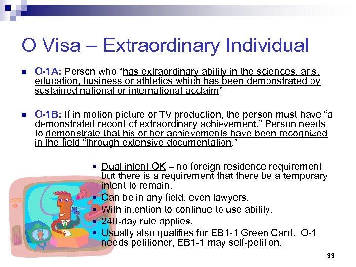 "O Visa – Extraordinary Individual n O-1 A: Person who ""has extraordinary ability in"