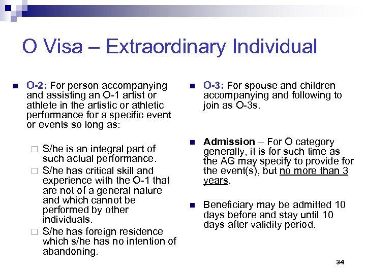 O Visa – Extraordinary Individual n O-2: For person accompanying and assisting an O-1