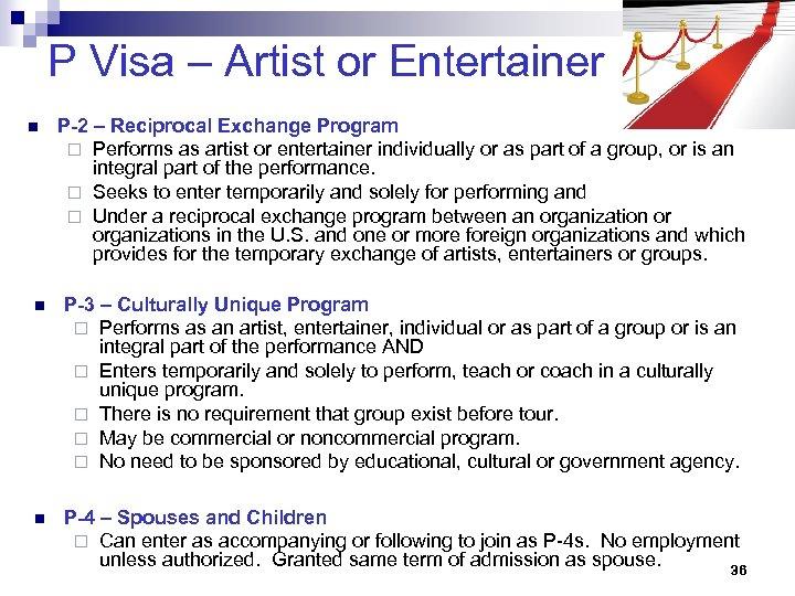 P Visa – Artist or Entertainer n P-2 – Reciprocal Exchange Program ¨ Performs