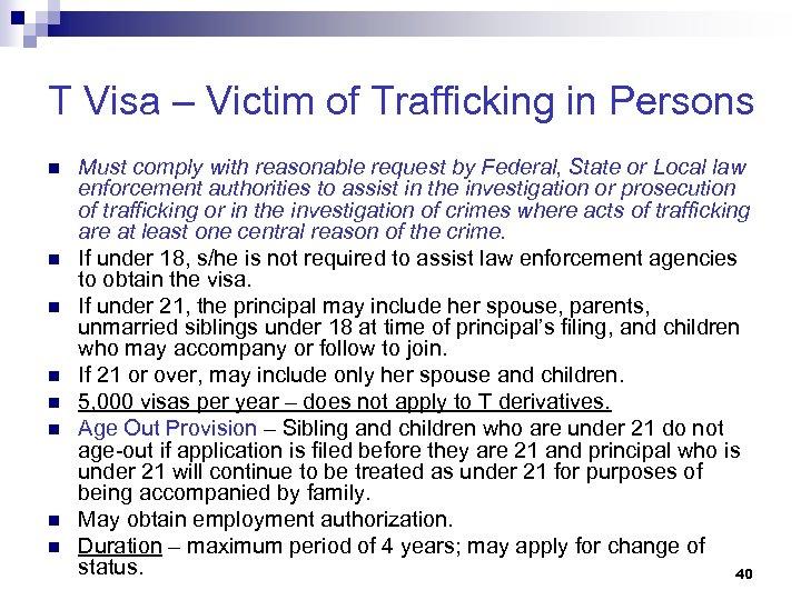 T Visa – Victim of Trafficking in Persons n n n n Must comply