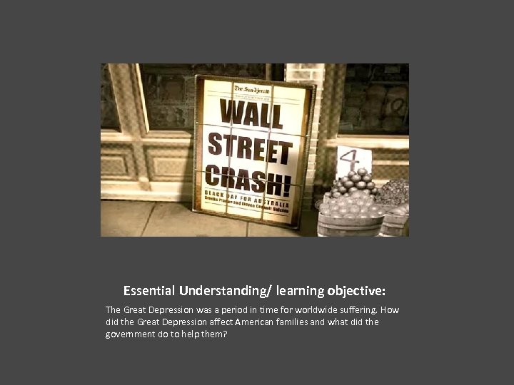 Essential Understanding/ learning objective: The Great Depression was a period in time for worldwide