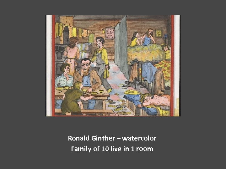 Ronald Ginther – watercolor Family of 10 live in 1 room