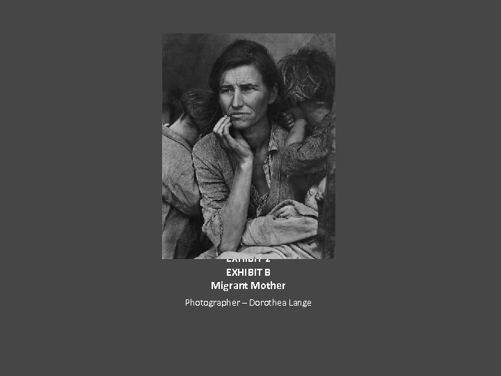 EXHIBIT 2 EXHIBIT B Migrant Mother Photographer – Dorothea Lange