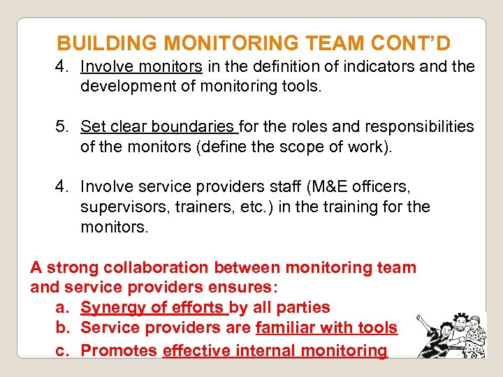 BUILDING MONITORING TEAM CONT'D 4. Involve monitors in the definition of indicators and the
