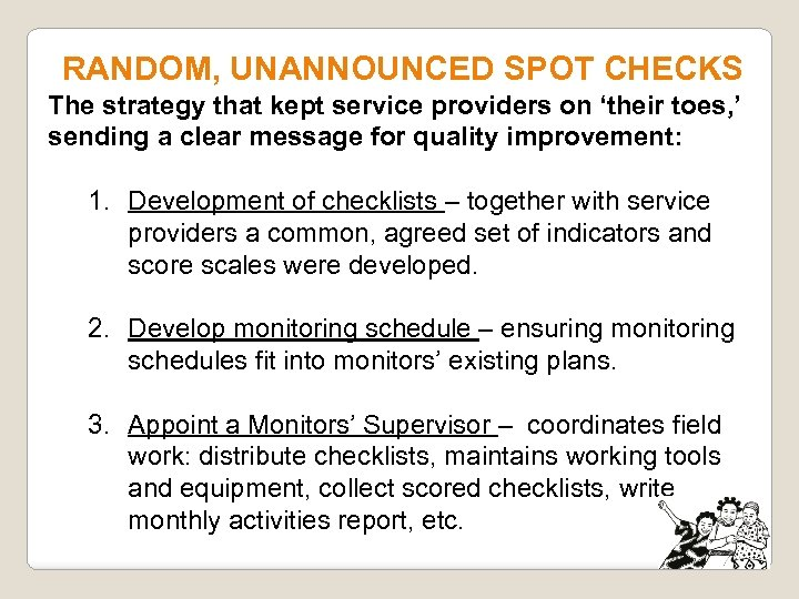 RANDOM, UNANNOUNCED SPOT CHECKS The strategy that kept service providers on 'their toes, '