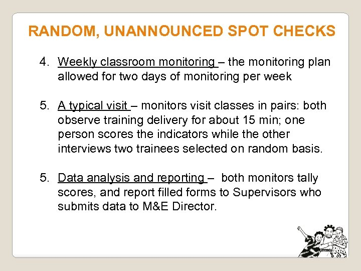 RANDOM, UNANNOUNCED SPOT CHECKS 4. Weekly classroom monitoring – the monitoring plan allowed for