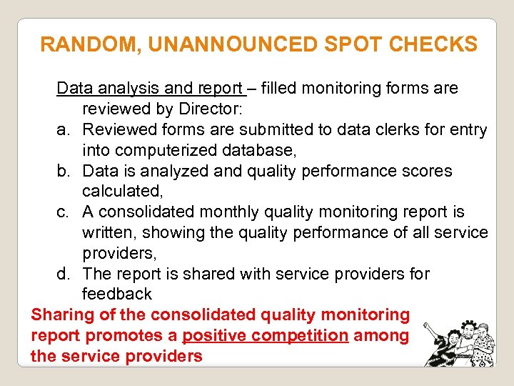 RANDOM, UNANNOUNCED SPOT CHECKS Data analysis and report – filled monitoring forms are reviewed