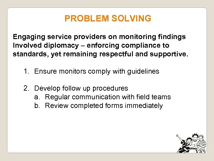 PROBLEM SOLVING Engaging service providers on monitoring findings Involved diplomacy – enforcing compliance to