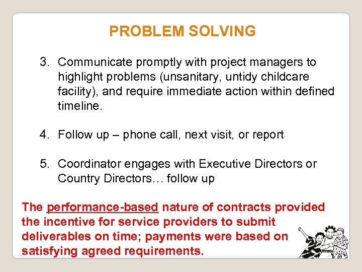 PROBLEM SOLVING 3. Communicate promptly with project managers to highlight problems (unsanitary, untidy childcare