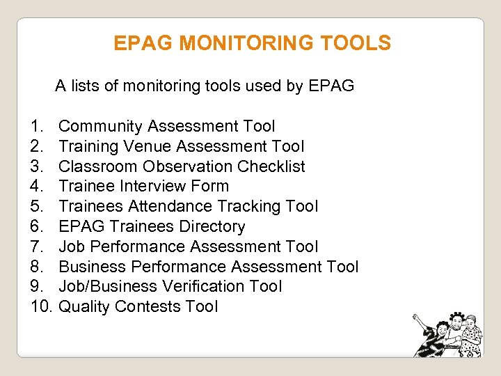 EPAG MONITORING TOOLS A lists of monitoring tools used by EPAG 1. Community Assessment