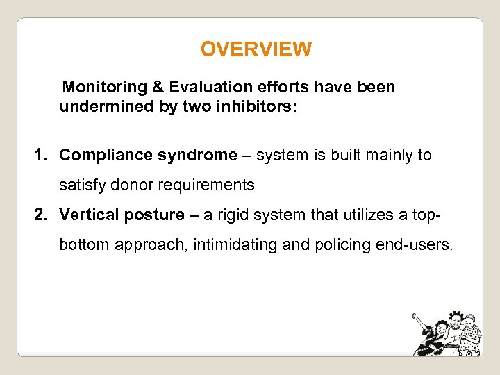 OVERVIEW Monitoring & Evaluation efforts have been undermined by two inhibitors: 1. Compliance syndrome