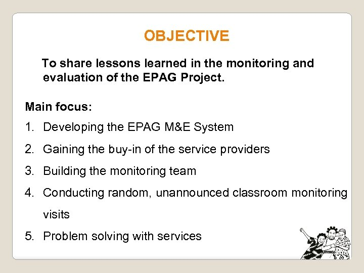 OBJECTIVE To share lessons learned in the monitoring and evaluation of the EPAG Project.