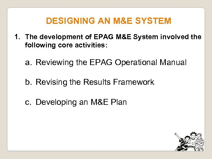 DESIGNING AN M&E SYSTEM 1. The development of EPAG M&E System involved the following