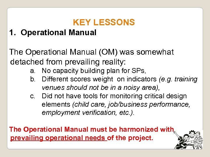 KEY LESSONS 1. Operational Manual The Operational Manual (OM) was somewhat detached from prevailing