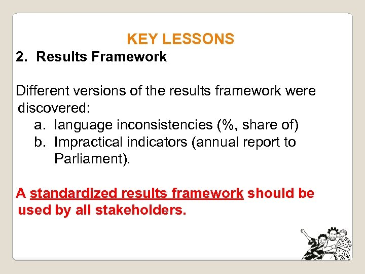 KEY LESSONS 2. Results Framework Different versions of the results framework were discovered: a.