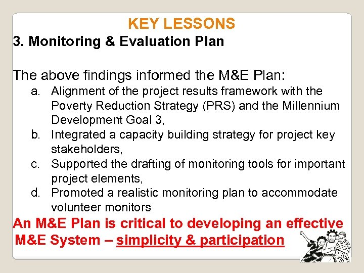 KEY LESSONS 3. Monitoring & Evaluation Plan The above findings informed the M&E Plan: