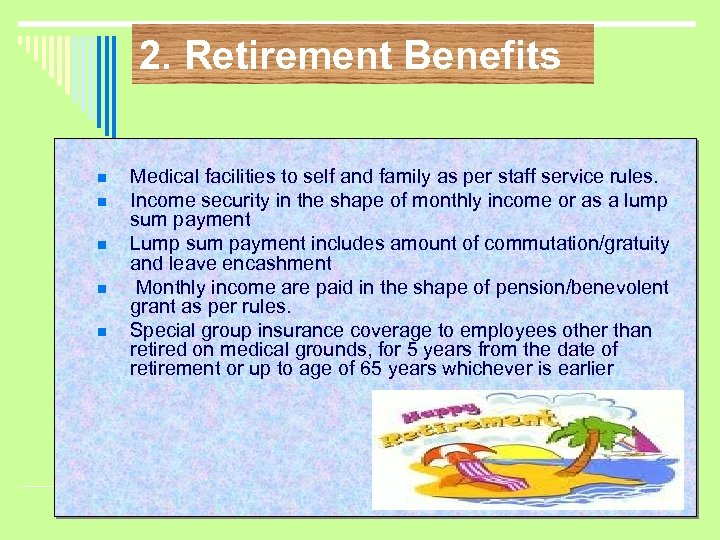 2. Retirement Benefits n n n Medical facilities to self and family as per