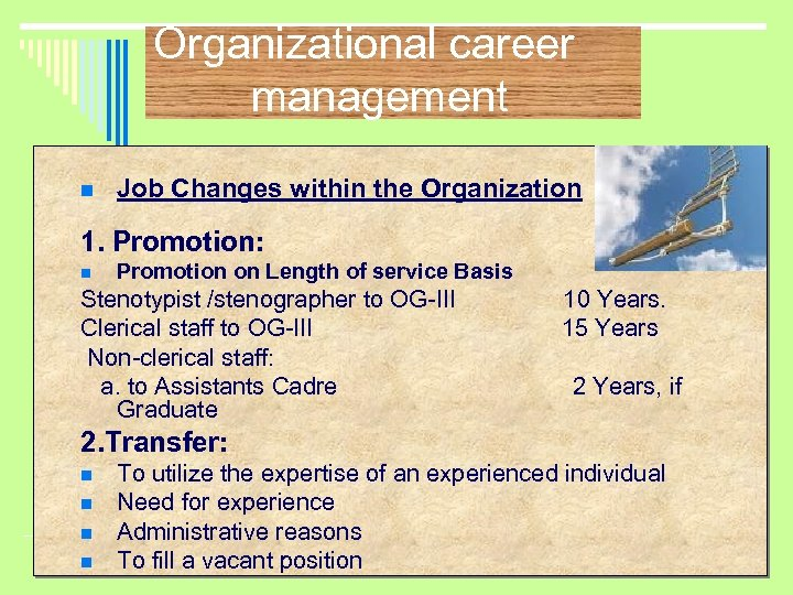 Organizational career management n Job Changes within the Organization 1. Promotion: n Promotion on