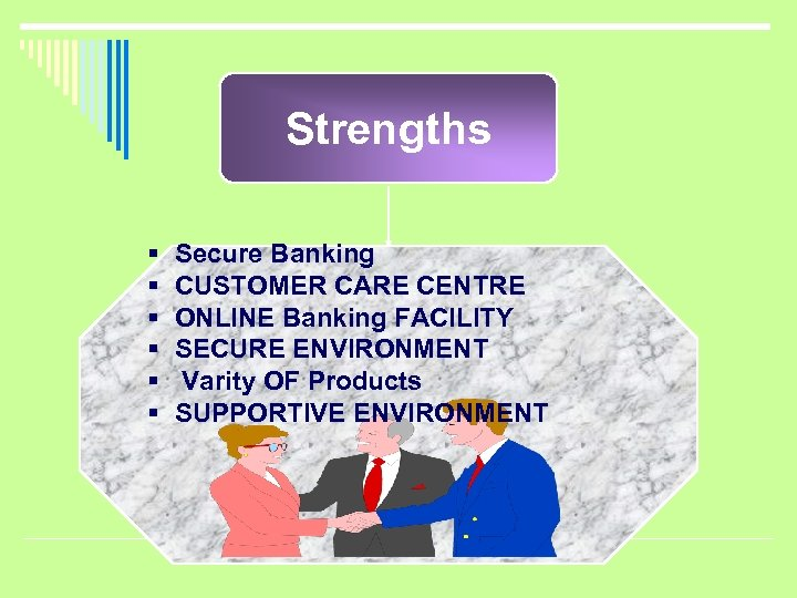 Strengths § § § Secure Banking CUSTOMER CARE CENTRE ONLINE Banking FACILITY SECURE ENVIRONMENT