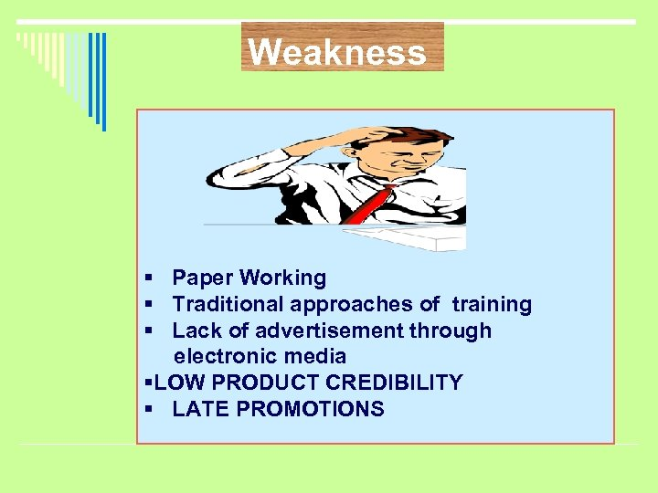 Weakness § Paper Working § Traditional approaches of training § Lack of advertisement through