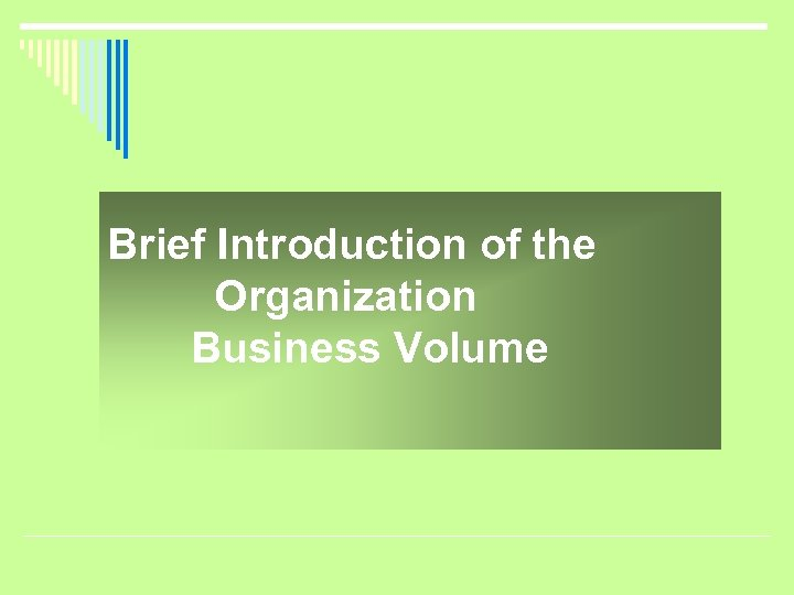 Brief Introduction of the Organization Business Volume