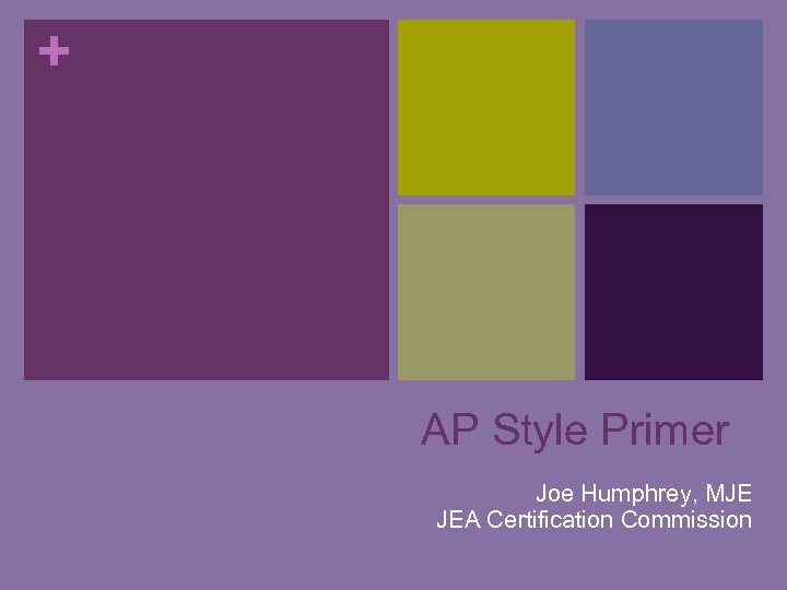 + AP Style Primer Joe Humphrey, MJE JEA Certification Commission