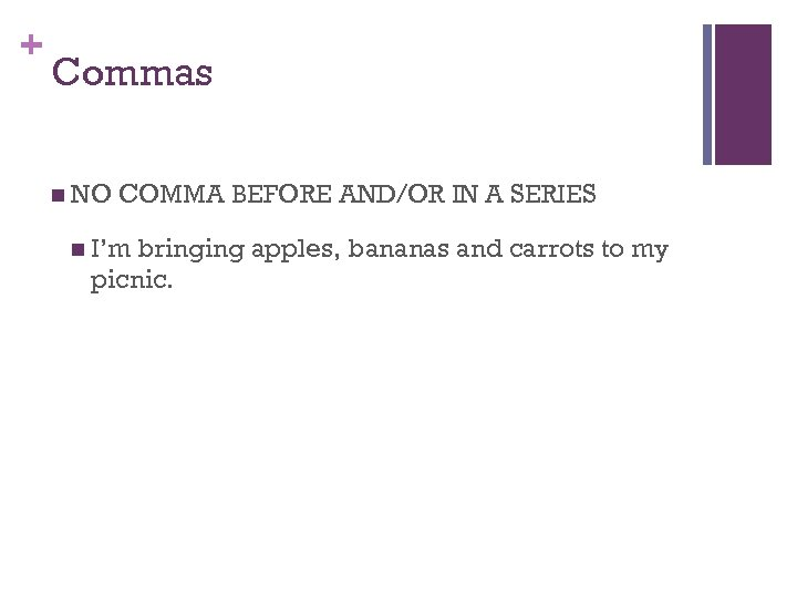 + Commas n NO COMMA BEFORE AND/OR IN A SERIES n I'm bringing apples,